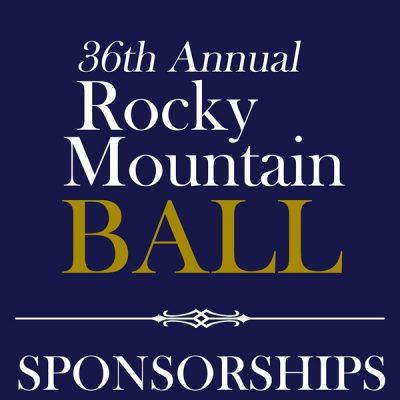 36th Annual Rocky Mountain Ball – SPONSORSHIPS – 10/18/19
