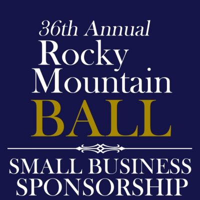 36th Annual Rocky Mountain Ball – SMALL BUSINESS SPONSORSHIP – 10/18/19