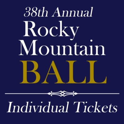 38th Annual Rocky Mountain Ball <br>INDIVIDUAL TICKET(S)  –  8/20/21